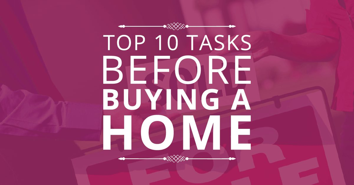 Top 10 Tasks Before Buying A Home